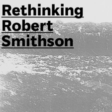 Rethinking Robert Smithson