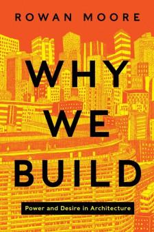 Rowan Moore_Why We Build